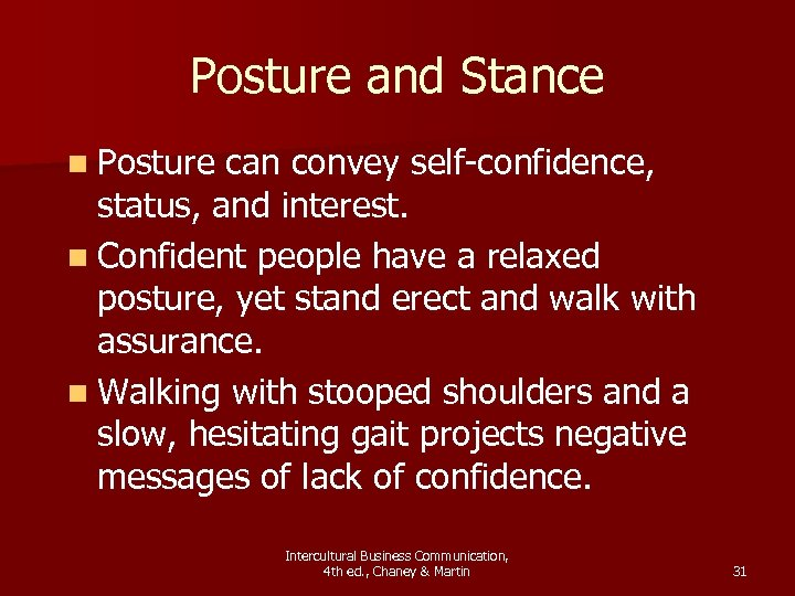 Posture and Stance n Posture can convey self-confidence, status, and interest. n Confident people