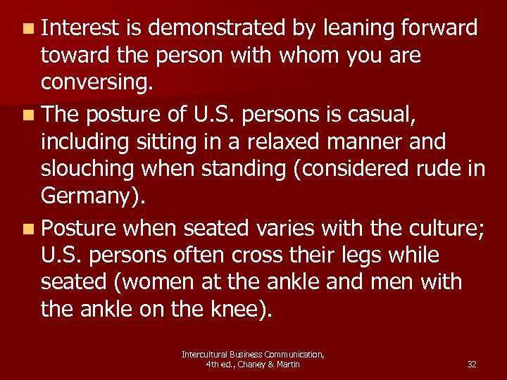 n Interest is demonstrated by leaning forward toward the person with whom you are