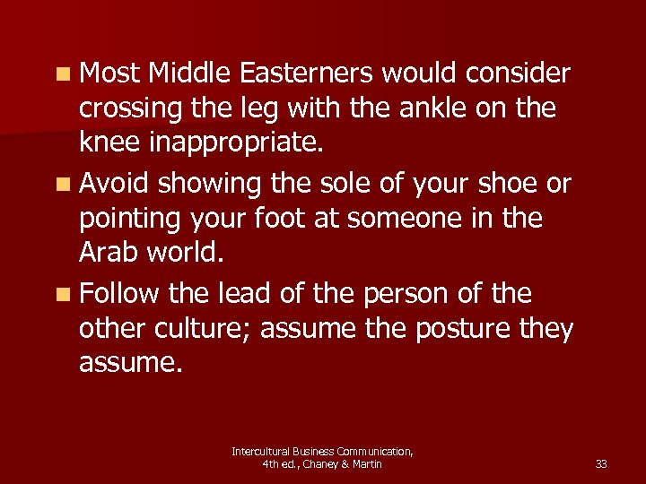 n Most Middle Easterners would consider crossing the leg with the ankle on the
