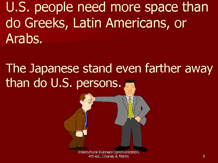 U. S. people need more space than do Greeks, Latin Americans, or Arabs. The