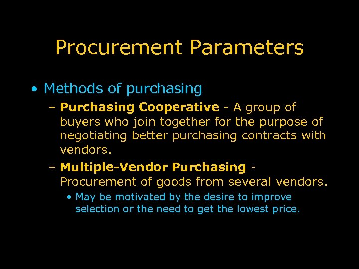 Procurement Parameters • Methods of purchasing – Purchasing Cooperative - A group of buyers