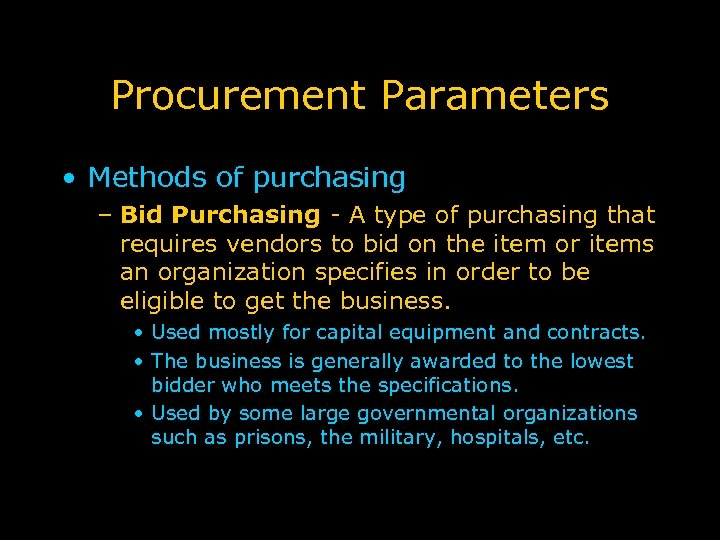 Procurement Parameters • Methods of purchasing – Bid Purchasing - A type of purchasing