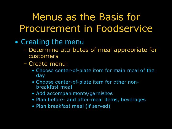 Menus as the Basis for Procurement in Foodservice • Creating the menu – Determine