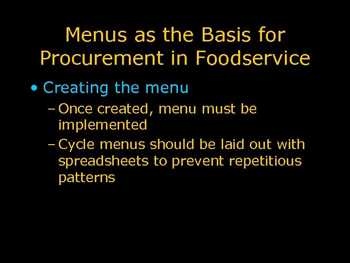 Menus as the Basis for Procurement in Foodservice • Creating the menu – Once
