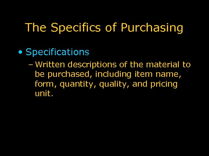 The Specifics of Purchasing • Specifications – Written descriptions of the material to be