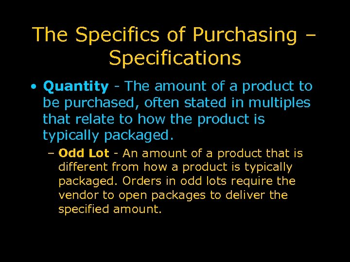 The Specifics of Purchasing – Specifications • Quantity - The amount of a product