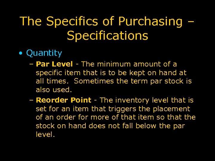 The Specifics of Purchasing – Specifications • Quantity – Par Level - The minimum