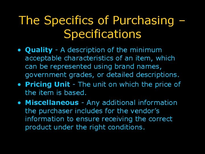 The Specifics of Purchasing – Specifications • Quality - A description of the minimum