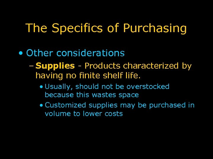The Specifics of Purchasing • Other considerations – Supplies - Products characterized by having