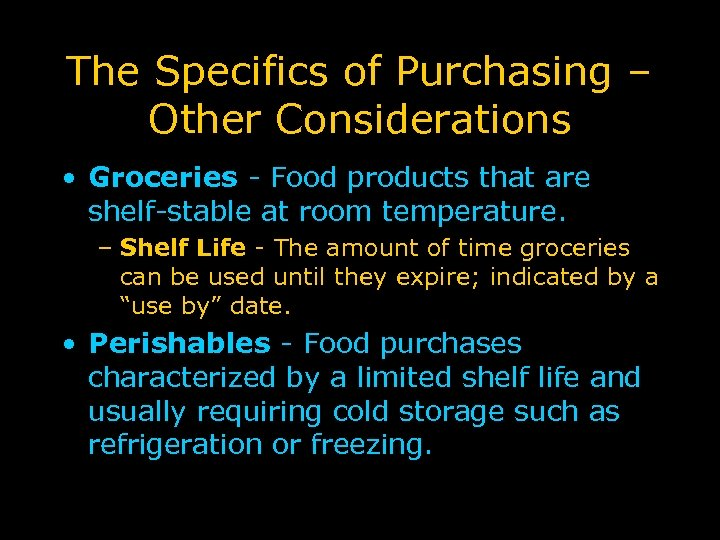The Specifics of Purchasing – Other Considerations • Groceries - Food products that are