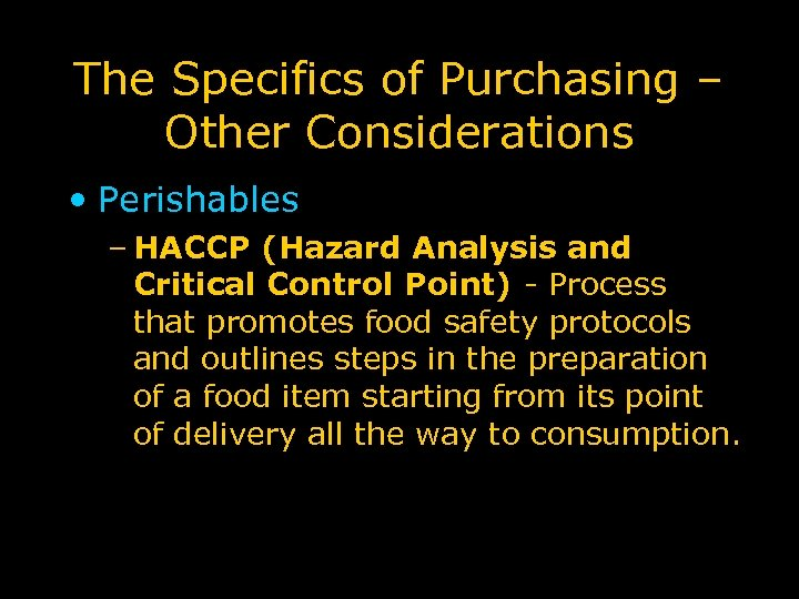 The Specifics of Purchasing – Other Considerations • Perishables – HACCP (Hazard Analysis and