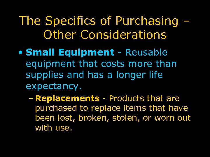 The Specifics of Purchasing – Other Considerations • Small Equipment - Reusable equipment that