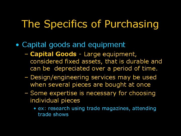 The Specifics of Purchasing • Capital goods and equipment – Capital Goods - Large