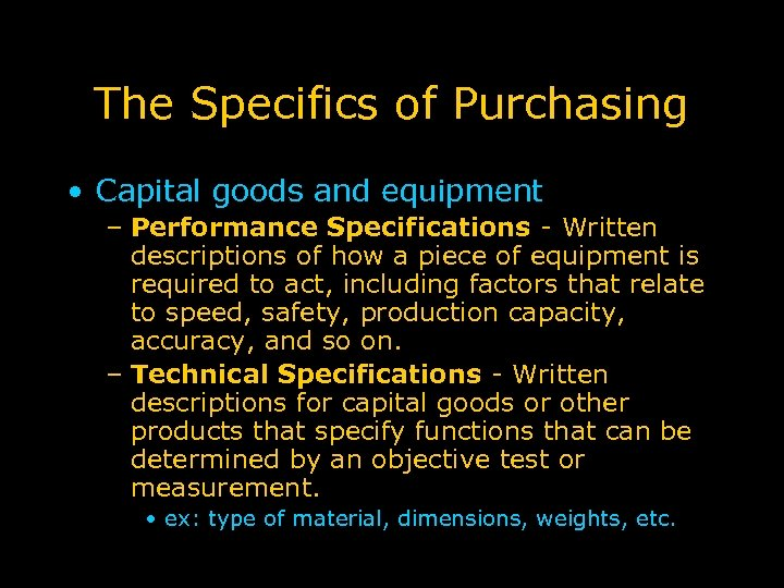 The Specifics of Purchasing • Capital goods and equipment – Performance Specifications - Written