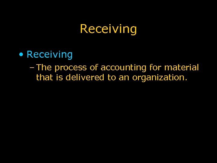 Receiving • Receiving – The process of accounting for material that is delivered to
