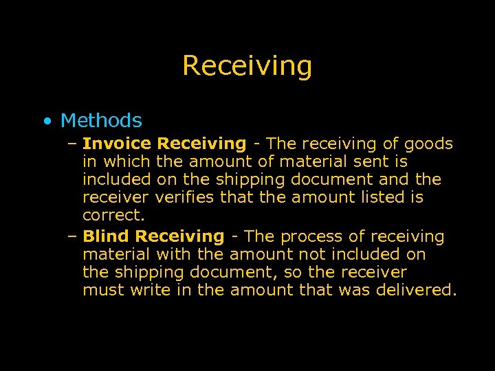 Receiving • Methods – Invoice Receiving - The receiving of goods in which the