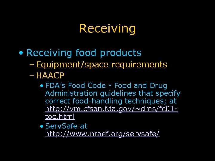 Receiving • Receiving food products – Equipment/space requirements – HAACP • FDA's Food Code