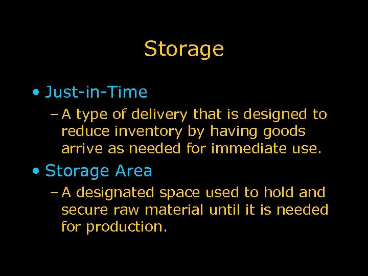 Storage • Just-in-Time – A type of delivery that is designed to reduce inventory