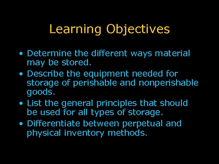 Learning Objectives • Determine the different ways material may be stored. • Describe the