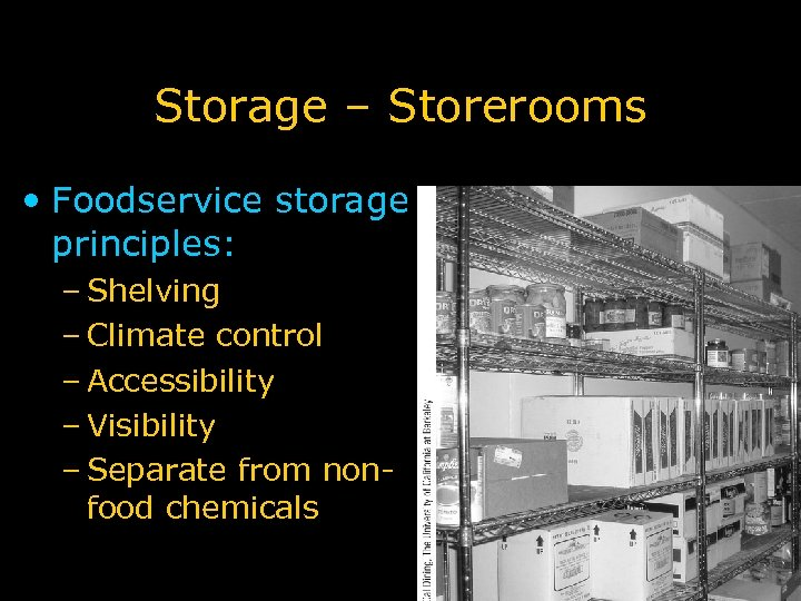 Storage – Storerooms • Foodservice storage principles: – Shelving – Climate control – Accessibility