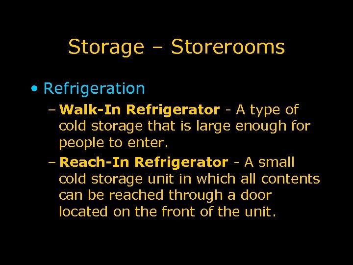 Storage – Storerooms • Refrigeration – Walk-In Refrigerator - A type of cold storage