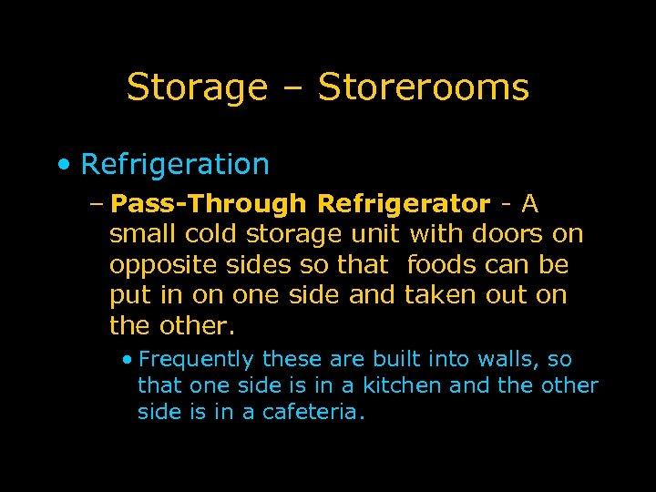 Storage – Storerooms • Refrigeration – Pass-Through Refrigerator - A small cold storage unit