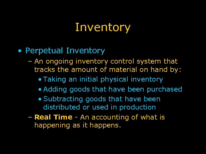 Inventory • Perpetual Inventory – An ongoing inventory control system that tracks the amount