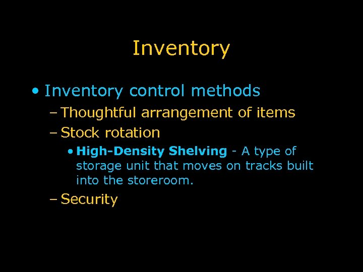 Inventory • Inventory control methods – Thoughtful arrangement of items – Stock rotation •