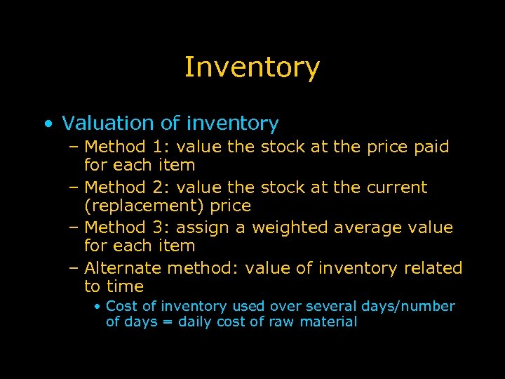 Inventory • Valuation of inventory – Method 1: value the stock at the price