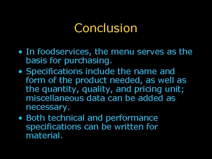 Conclusion • In foodservices, the menu serves as the basis for purchasing. • Specifications