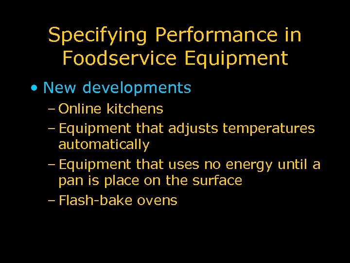 Specifying Performance in Foodservice Equipment • New developments – Online kitchens – Equipment that
