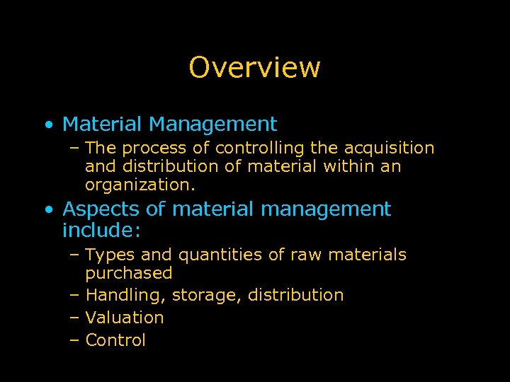 Overview • Material Management – The process of controlling the acquisition and distribution of