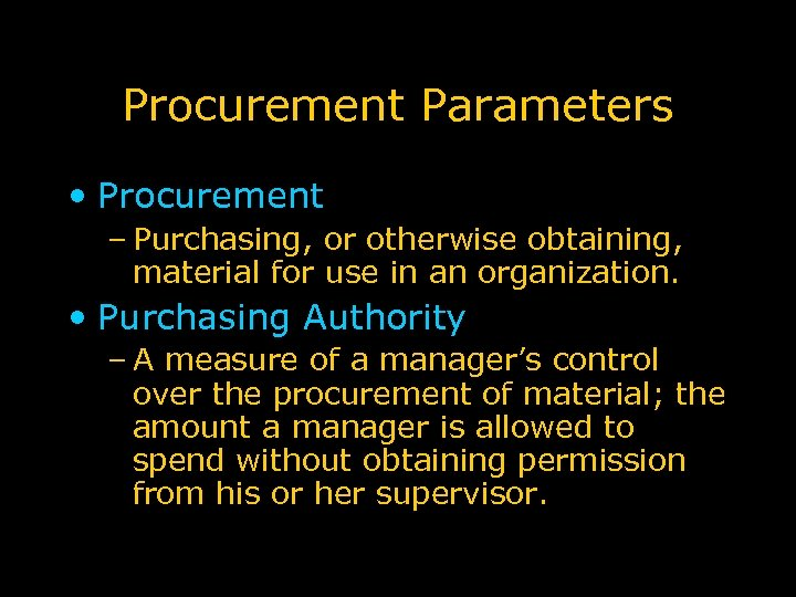 Procurement Parameters • Procurement – Purchasing, or otherwise obtaining, material for use in an