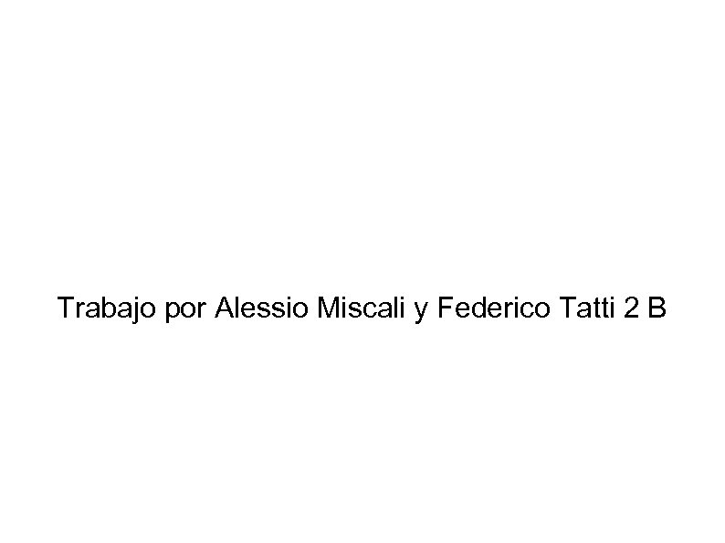 Trabajo por Alessio Miscali y Federico Tatti 2 B