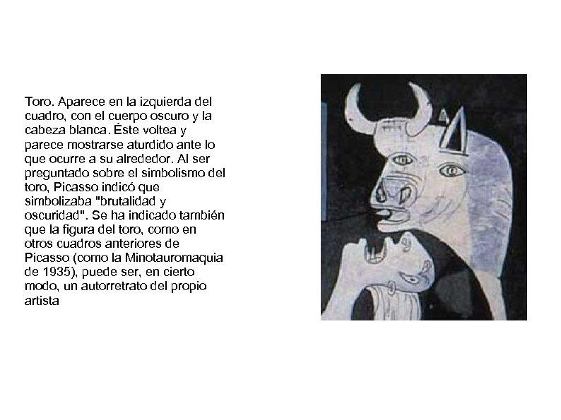 Toro. Aparece en la izquierda del cuadro, con el cuerpo oscuro y la cabeza