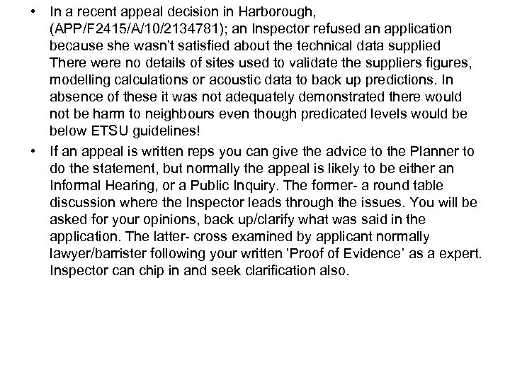 • In a recent appeal decision in Harborough, (APP/F 2415/A/10/2134781); an Inspector refused