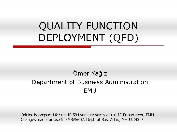 QUALITY FUNCTION DEPLOYMENT (QFD) Ömer Yağız Department of Business Administration EMU Originally prepared for