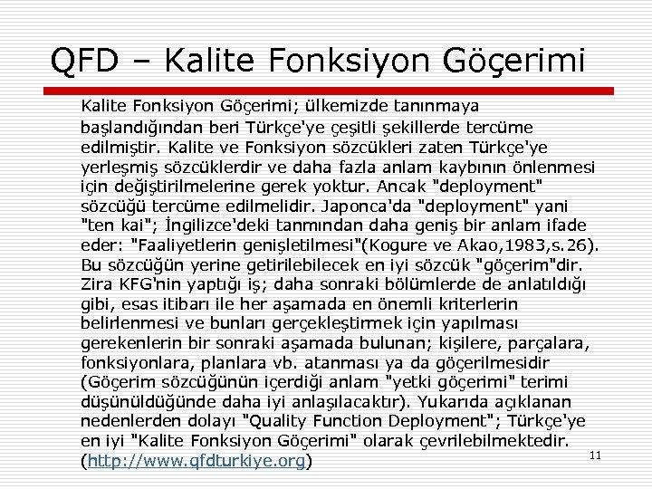 QFD – Kalite Fonksiyon Göçerimi; ülkemizde tanınmaya başlandığından beri Türkçe'ye çeşitli şekillerde tercüme edilmiştir.