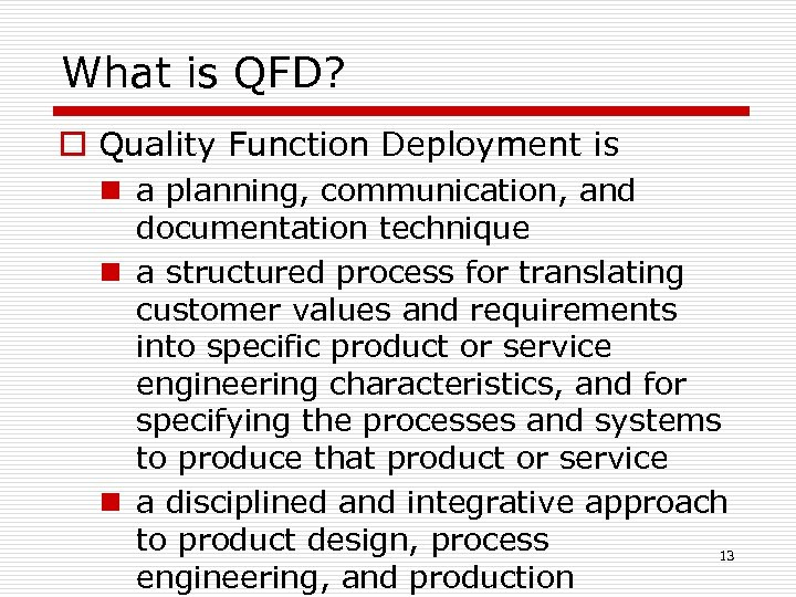 What is QFD? o Quality Function Deployment is n a planning, communication, and documentation