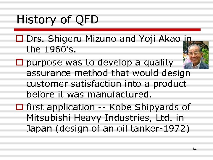 History of QFD o Drs. Shigeru Mizuno and Yoji Akao in the 1960's. o