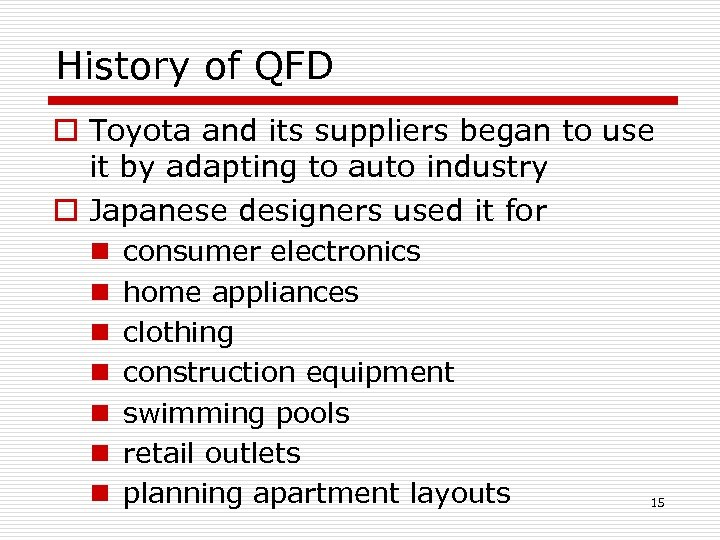 History of QFD o Toyota and its suppliers began to use it by adapting