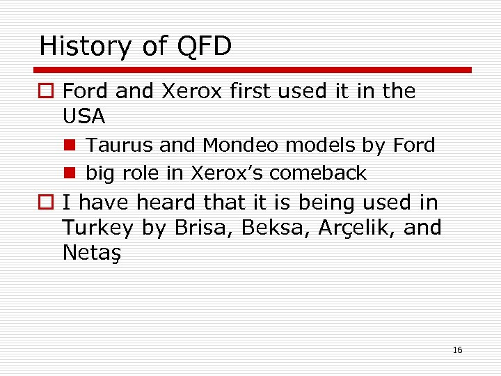 History of QFD o Ford and Xerox first used it in the USA n