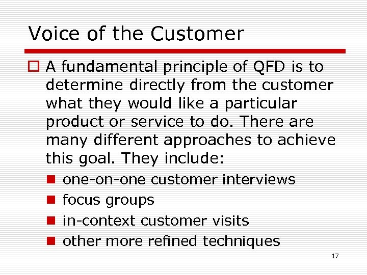 Voice of the Customer o A fundamental principle of QFD is to determine directly