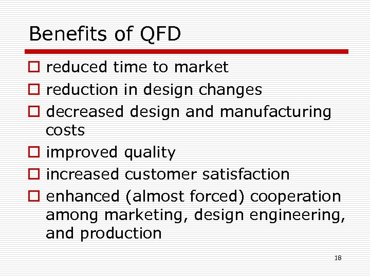 Benefits of QFD o reduced time to market o reduction in design changes o