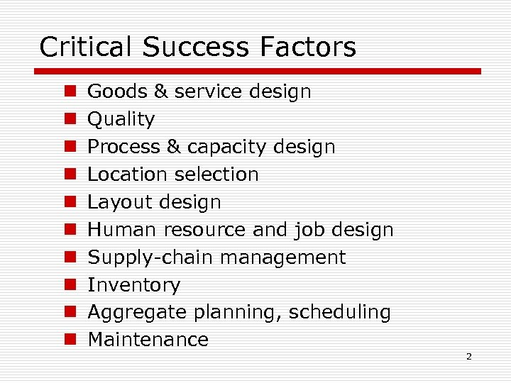 Critical Success Factors n n n n n Goods & service design Quality Process