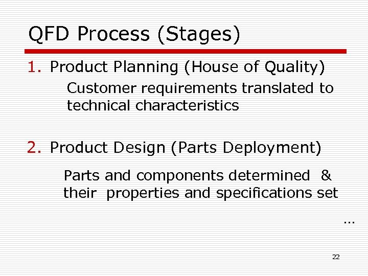 QFD Process (Stages) 1. Product Planning (House of Quality) Customer requirements translated to technical