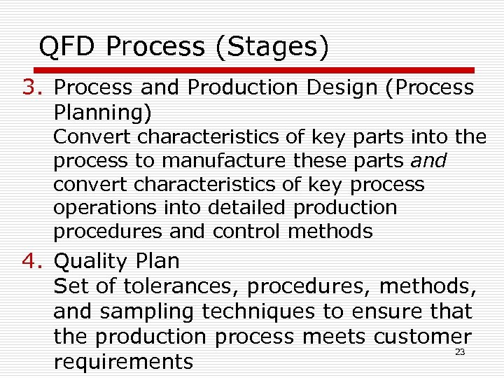 QFD Process (Stages) 3. Process and Production Design (Process Planning) Convert characteristics of key