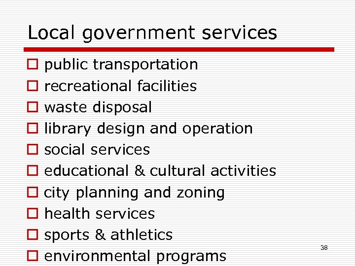 Local government services o o o o o public transportation recreational facilities waste disposal