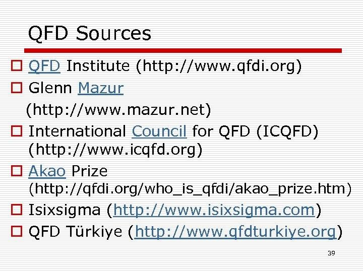 QFD Sources o QFD Institute (http: //www. qfdi. org) o Glenn Mazur (http: //www.