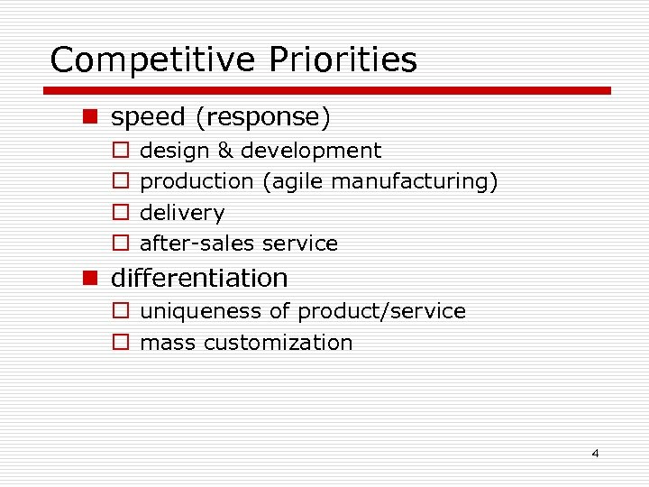 Competitive Priorities n speed (response) o o design & development production (agile manufacturing) delivery